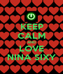 KEEP CALM AND LOVE NINA SIXY - Personalised Poster A1 size