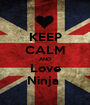 KEEP CALM AND Love Ninja  - Personalised Poster A1 size