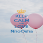 KEEP CALM AND LOVE NnoOsha - Personalised Poster A1 size