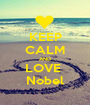KEEP CALM AND LOVE  Nobel - Personalised Poster A1 size