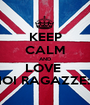 KEEP CALM AND LOVE  NOI RAGAZZE:3 - Personalised Poster A1 size