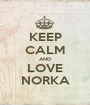 KEEP CALM AND LOVE NORKA - Personalised Poster A1 size