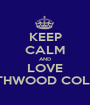 KEEP CALM AND LOVE NORTHWOOD COLLEGE - Personalised Poster A1 size