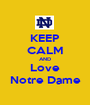 KEEP CALM AND Love Notre Dame - Personalised Poster A1 size