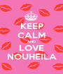 KEEP CALM AND LOVE NOUHEILA - Personalised Poster A1 size