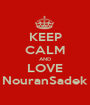KEEP CALM AND LOVE NouranSadek - Personalised Poster A1 size