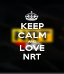 KEEP CALM AND LOVE NRT - Personalised Poster A1 size