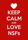 KEEP CALM AND LOVE NSFs - Personalised Poster A1 size