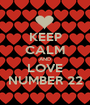 KEEP CALM AND LOVE NUMBER 22 - Personalised Poster A1 size