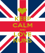 KEEP CALM AND LOVE NUNS - Personalised Poster A1 size