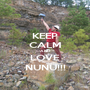 KEEP CALM AND LOVE NUNU!!! - Personalised Poster A1 size
