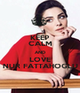 KEEP CALM AND LOVE NUR FATTAHOGLU - Personalised Poster A1 size