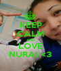 KEEP CALM AND LOVE NURAI <3 - Personalised Poster A1 size