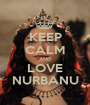 KEEP CALM AND LOVE NURBANU - Personalised Poster A1 size