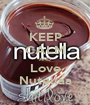 KEEP CALM AND Love Nutellaa - Personalised Poster A1 size