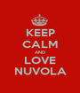 KEEP CALM AND LOVE NUVOLA - Personalised Poster A1 size