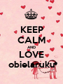 KEEP CALM AND LOVE obielaruku - Personalised Poster A1 size