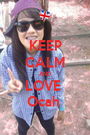 KEEP CALM AND LOVE  Ocah  - Personalised Poster A1 size