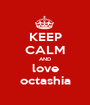 KEEP CALM AND love octashia - Personalised Poster A1 size