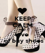 KEEP CALM AND love   of buy shoes - Personalised Poster A1 size
