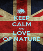 KEEP CALM AND LOVE OF NATURE - Personalised Poster A1 size