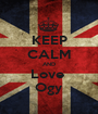 KEEP CALM AND Love  Ogy - Personalised Poster A1 size