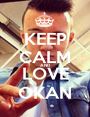 KEEP CALM AND LOVE OKAN - Personalised Poster A1 size