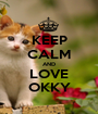 KEEP CALM AND LOVE OKKY - Personalised Poster A1 size