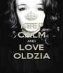 KEEP CALM AND LOVE OLDZIA - Personalised Poster A1 size