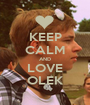 KEEP CALM AND LOVE OLEK - Personalised Poster A1 size