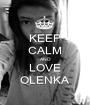 KEEP CALM AND LOVE OLENKA - Personalised Poster A1 size