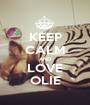 KEEP CALM AND LOVE OLIE - Personalised Poster A1 size