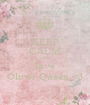 KEEP CALM AND love Oliver Queen <3 - Personalised Poster A1 size