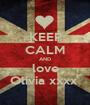 KEEP CALM AND love Olivia xxxx  - Personalised Poster A1 size