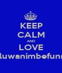 KEEP CALM AND LOVE Oluwanimbefunmi - Personalised Poster A1 size