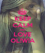 KEEP CALM AND LOVE OL!W!A - Personalised Poster A1 size