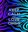 KEEP CALM AND LOVE OMSG - Personalised Poster A1 size