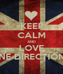 KEEP CALM AND LOVE ONE DIRECTION ♥ - Personalised Poster A1 size