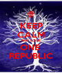 KEEP CALM AND LOVE ONE  REPUBLIC - Personalised Poster A1 size