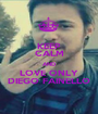 KEEP CALM AND LOVE ONLY DIEGO FAINELLO - Personalised Poster A1 size