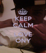 KEEP CALM AND LOVE ONY - Personalised Poster A1 size