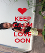 KEEP CALM AND LOVE OON - Personalised Poster A1 size