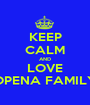 KEEP CALM AND LOVE OPENA FAMILY - Personalised Poster A1 size