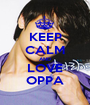 KEEP CALM AND LOVE OPPA - Personalised Poster A1 size