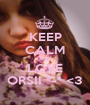 KEEP CALM AND LOVE ORSII *-* <3 - Personalised Poster A1 size