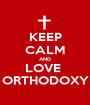 KEEP CALM AND LOVE  ORTHODOXY - Personalised Poster A1 size