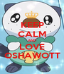 KEEP CALM AND LOVE OSHAWOTT - Personalised Poster A1 size