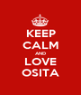 KEEP CALM AND LOVE OSITA - Personalised Poster A1 size