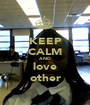 KEEP CALM AND love other - Personalised Poster A1 size