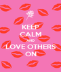 KEEP CALM AND LOVE OTHERS ON - Personalised Poster A1 size